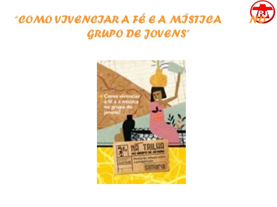 COMO VIVENCIAR A FÉ E A MÍSTICA NO GRUPO DE JOVENS