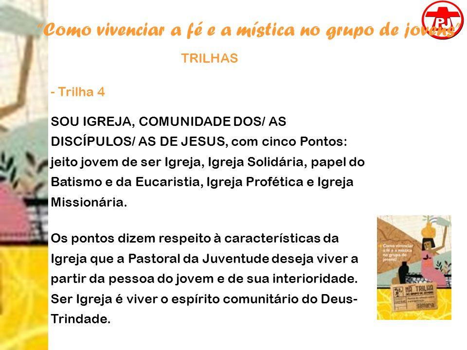 Como vivenciar a fé e a mística no grupo de jovens TRILHAS - Trilha 4 SOU IGREJA, COMUNIDADE DOS/ AS DISCÍPULOS/ AS DE JESUS, com cinco Pontos: jeito