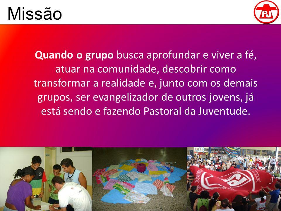 Missão Quando o grupo busca aprofundar e viver a fé, atuar na comunidade, descobrir como transformar a realidade e, junto com os demais grupos, ser ev