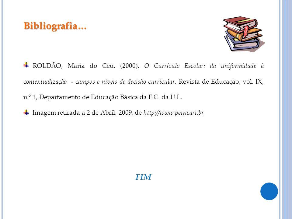 Bibliografia… ROLDÃO, Maria do Céu. (2000). O Currículo Escolar: da uniformidade à contextualização - campos e níveis de decisão curricular. Revista d