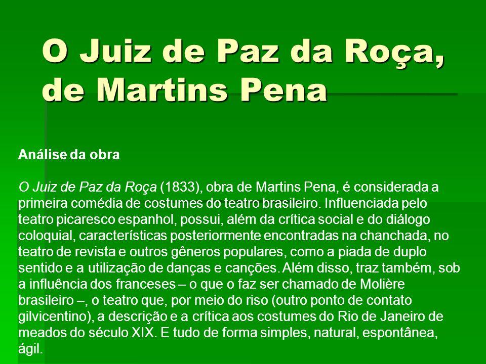 O Juiz de Paz da Roça, de Martins Pena Análise da obra O Juiz de Paz da Roça (1833), obra de Martins Pena, é considerada a primeira comédia de costume