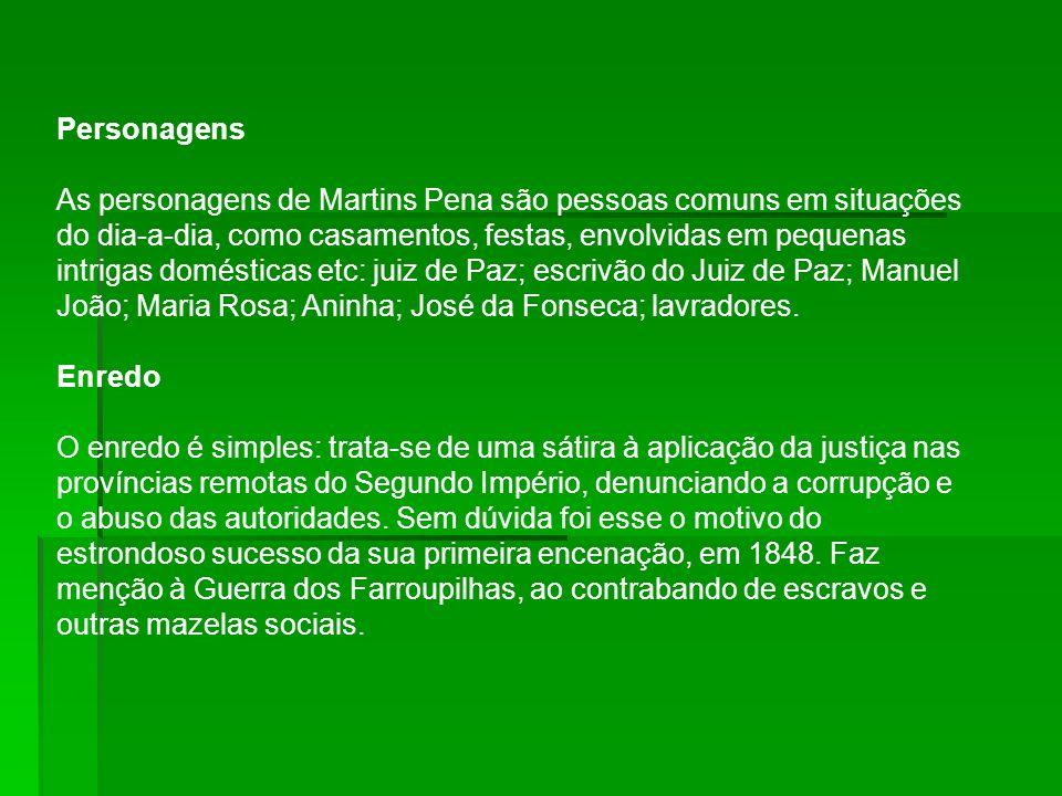 Personagens As personagens de Martins Pena são pessoas comuns em situações do dia-a-dia, como casamentos, festas, envolvidas em pequenas intrigas domé