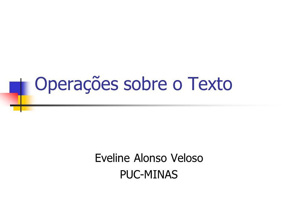 Operações sobre o Texto Eveline Alonso Veloso PUC-MINAS