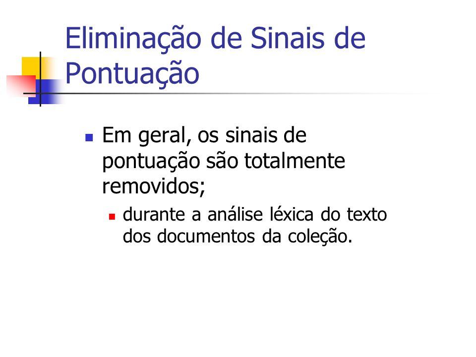 Eliminação de Sinais de Pontuação Em geral, os sinais de pontuação são totalmente removidos; durante a análise léxica do texto dos documentos da coleç