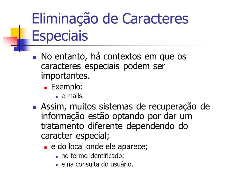 Eliminação de Caracteres Especiais No entanto, há contextos em que os caracteres especiais podem ser importantes. Exemplo: e-mails. Assim, muitos sist