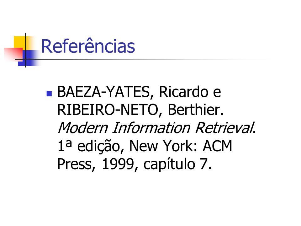 Referências BAEZA-YATES, Ricardo e RIBEIRO-NETO, Berthier. Modern Information Retrieval. 1ª edição, New York: ACM Press, 1999, capítulo 7.