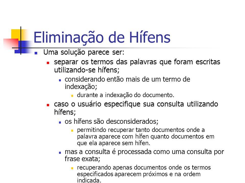 Eliminação de Hífens Uma solução parece ser: separar os termos das palavras que foram escritas utilizando-se hífens; considerando então mais de um ter
