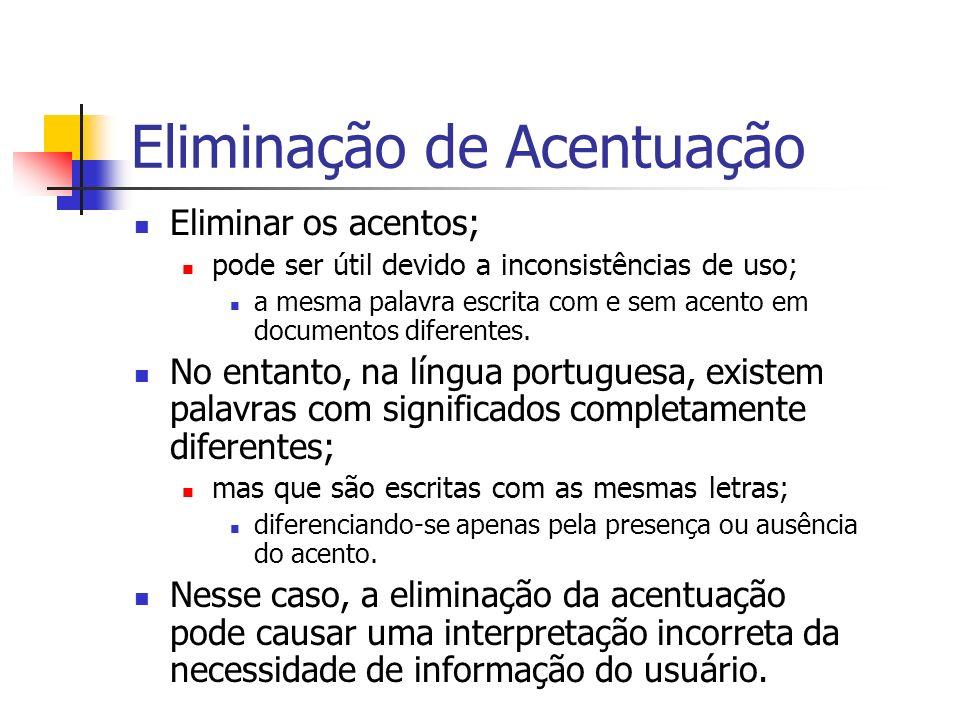 Eliminação de Acentuação Eliminar os acentos; pode ser útil devido a inconsistências de uso; a mesma palavra escrita com e sem acento em documentos di
