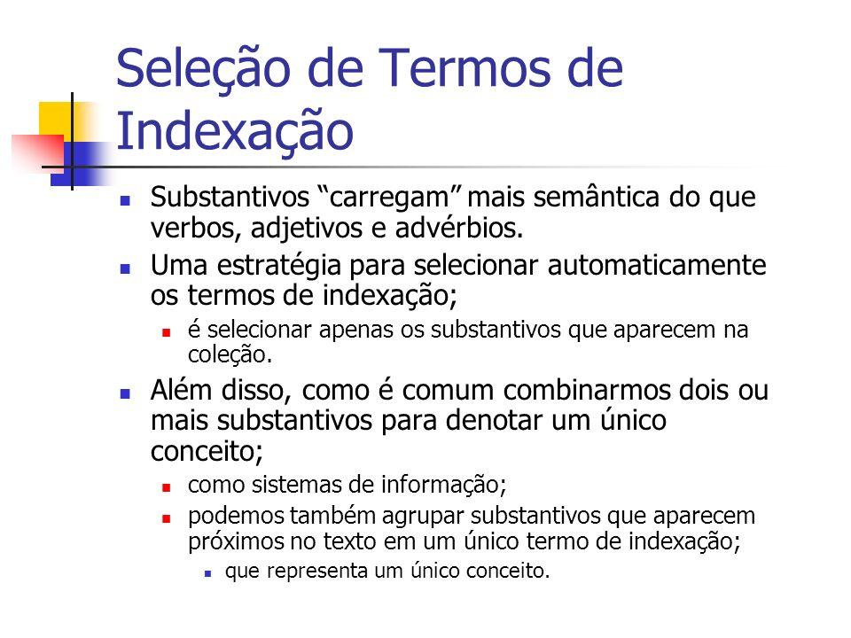 Seleção de Termos de Indexação Substantivos carregam mais semântica do que verbos, adjetivos e advérbios. Uma estratégia para selecionar automaticamen