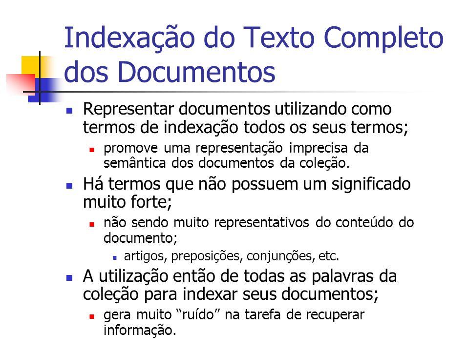 Indexação do Texto Completo dos Documentos Representar documentos utilizando como termos de indexação todos os seus termos; promove uma representação