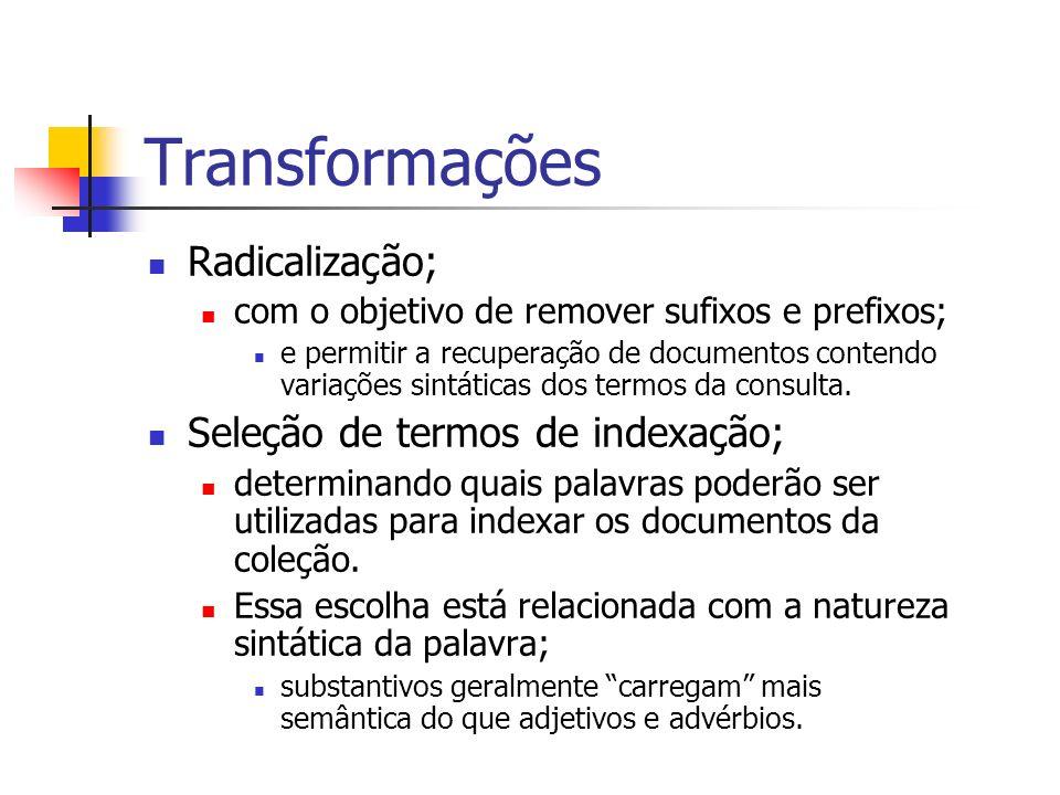 Transformações Radicalização; com o objetivo de remover sufixos e prefixos; e permitir a recuperação de documentos contendo variações sintáticas dos t