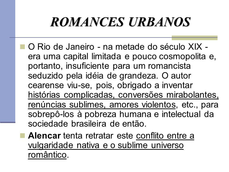 ROMANCES URBANOS O Rio de Janeiro - na metade do século XIX - era uma capital limitada e pouco cosmopolita e, portanto, insuficiente para um romancist