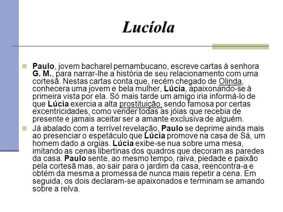 Lucíola Paulo, jovem bacharel pernambucano, escreve cartas à senhora G. M., para narrar-lhe a história de seu relacionamento com uma cortesã. Nestas c