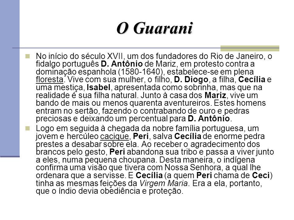 O Guarani No início do século XVII, um dos fundadores do Rio de Janeiro, o fidalgo português D. Antônio de Mariz, em protesto contra a dominação espan