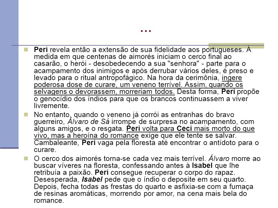 ... Peri revela então a extensão de sua fidelidade aos portugueses. À medida em que centenas de aimorés iniciam o cerco final ao casarão, o herói - de