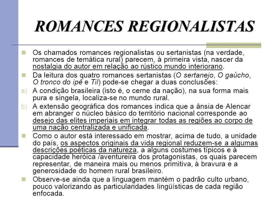ROMANCES REGIONALISTAS Os chamados romances regionalistas ou sertanistas (na verdade, romances de temática rural) parecem, à primeira vista, nascer da