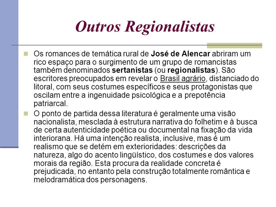 Outros Regionalistas Os romances de temática rural de José de Alencar abriram um rico espaço para o surgimento de um grupo de romancistas também denom