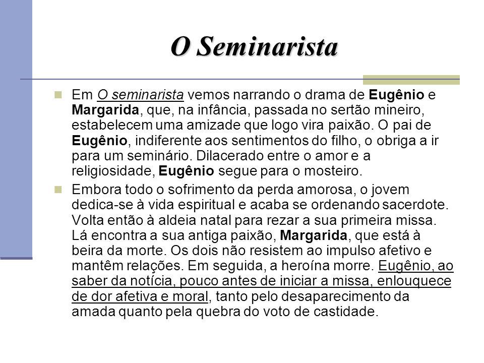 O Seminarista Em O seminarista vemos narrando o drama de Eugênio e Margarida, que, na infância, passada no sertão mineiro, estabelecem uma amizade que