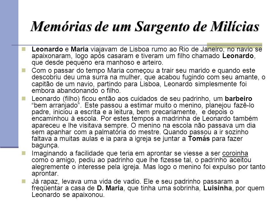 Memórias de um Sargento de Milícias Leonardo e Maria viajavam de Lisboa rumo ao Rio de Janeiro, no navio se apaixonaram, logo após casaram e tiveram u
