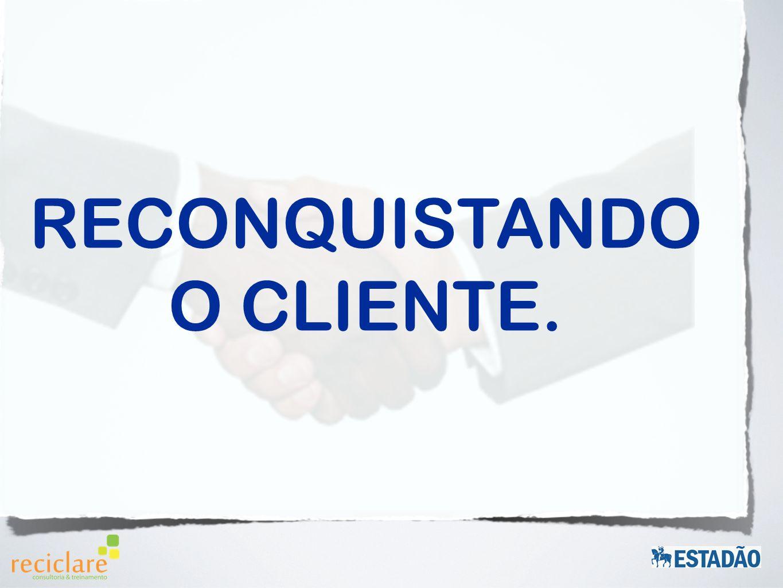 RECONQUISTANDO O CLIENTE.
