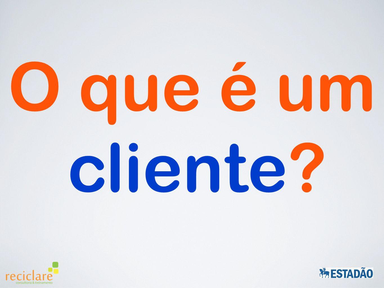 O que é um cliente?