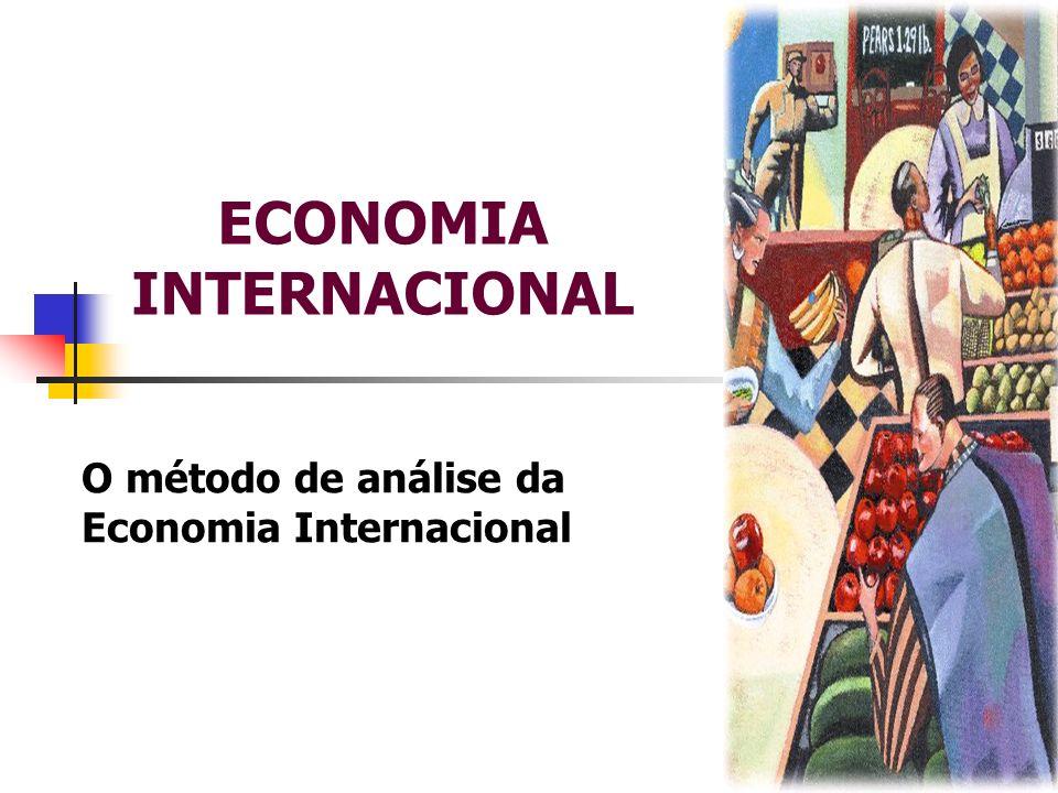 ECONOMIA INTERNACIONAL O método de análise da Economia Internacional