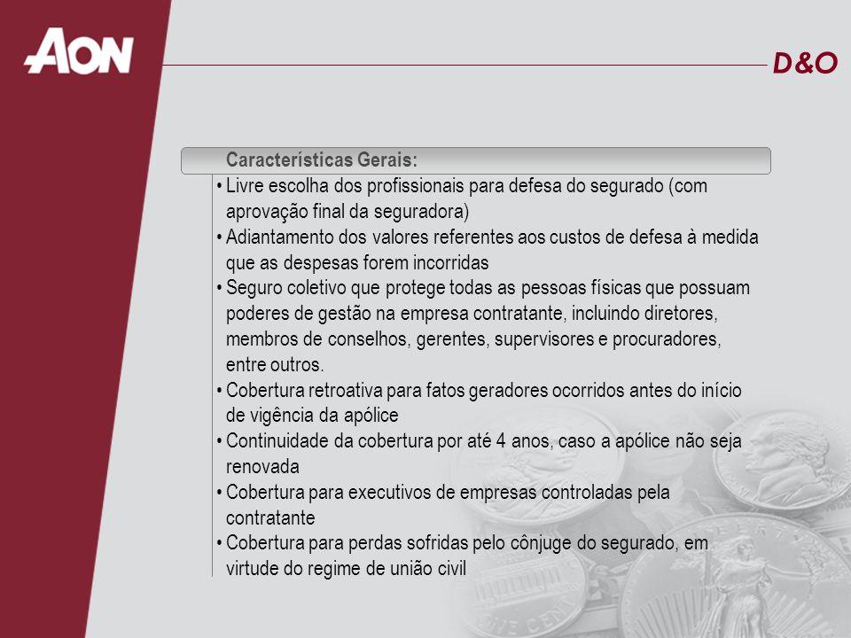 D&OD&O Características Gerais: Livre escolha dos profissionais para defesa do segurado (com aprovação final da seguradora) Adiantamento dos valores re