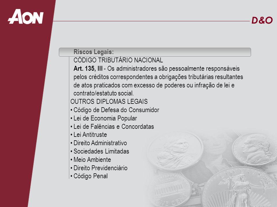 D&OD&O Riscos Legais: CÓDIGO TRIBUTÁRIO NACIONAL Art. 135, III - Os administradores são pessoalmente responsáveis pelos créditos correspondentes a obr