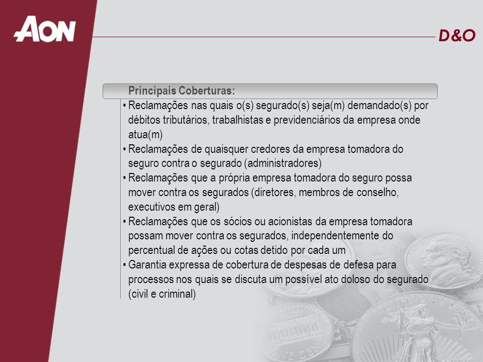 D&OD&O Principais Coberturas: Reclamações nas quais o(s) segurado(s) seja(m) demandado(s) por débitos tributários, trabalhistas e previdenciários da e