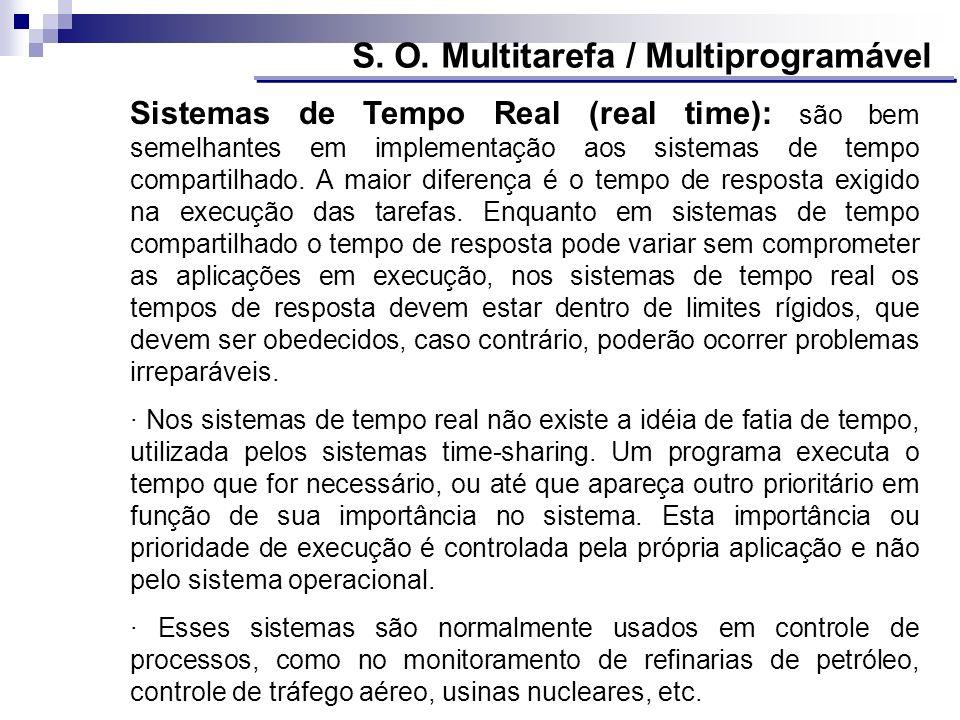 Sistemas de Tempo Real (real time): são bem semelhantes em implementação aos sistemas de tempo compartilhado. A maior diferença é o tempo de resposta
