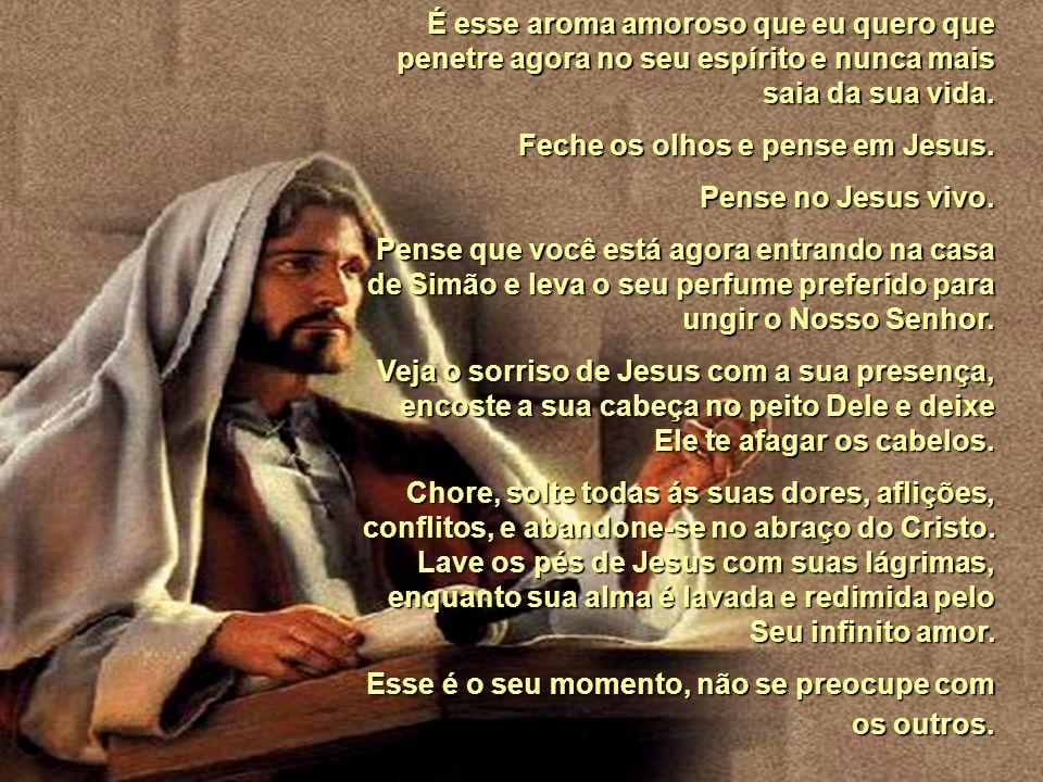 Ao ouvir a resposta de que sofre mais quem mais deve, o Senhor do Amor, perdoou aquela mulher, que entrou para a história, ao perfumar o próprio Crist