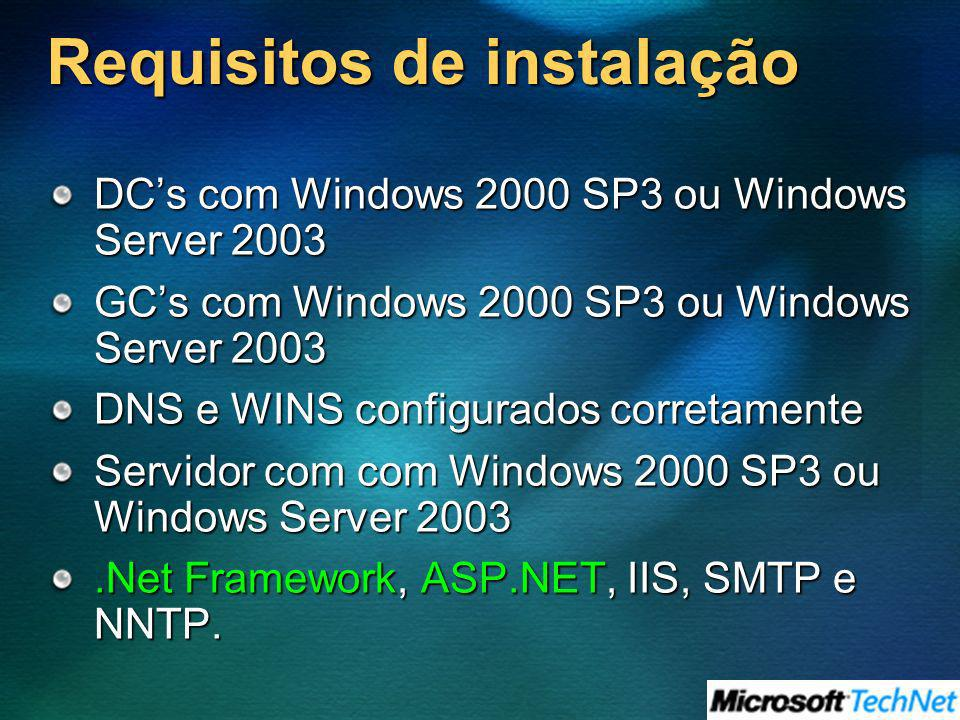 Requisitos de instalação DCs com Windows 2000 SP3 ou Windows Server 2003 GCs com Windows 2000 SP3 ou Windows Server 2003 DNS e WINS configurados corre