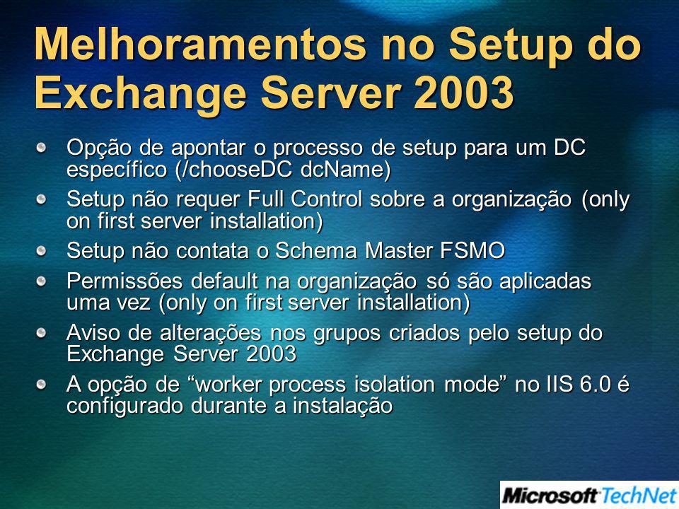 Melhoramentos no Setup do Exchange Server 2003 Opção de apontar o processo de setup para um DC específico (/chooseDC dcName) Setup não requer Full Con