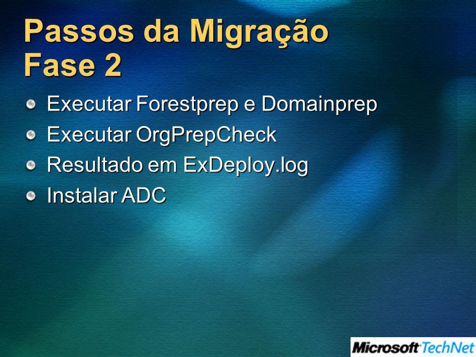 Passos da Migração Fase 2 Executar Forestprep e Domainprep Executar OrgPrepCheck Resultado em ExDeploy.log Instalar ADC