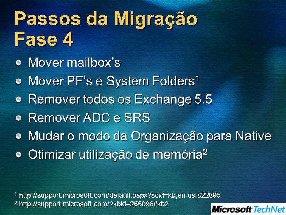 Passos da Migração Fase 4 Mover mailboxs Mover PFs e System Folders 1 Remover todos os Exchange 5.5 Remover ADC e SRS Mudar o modo da Organização para