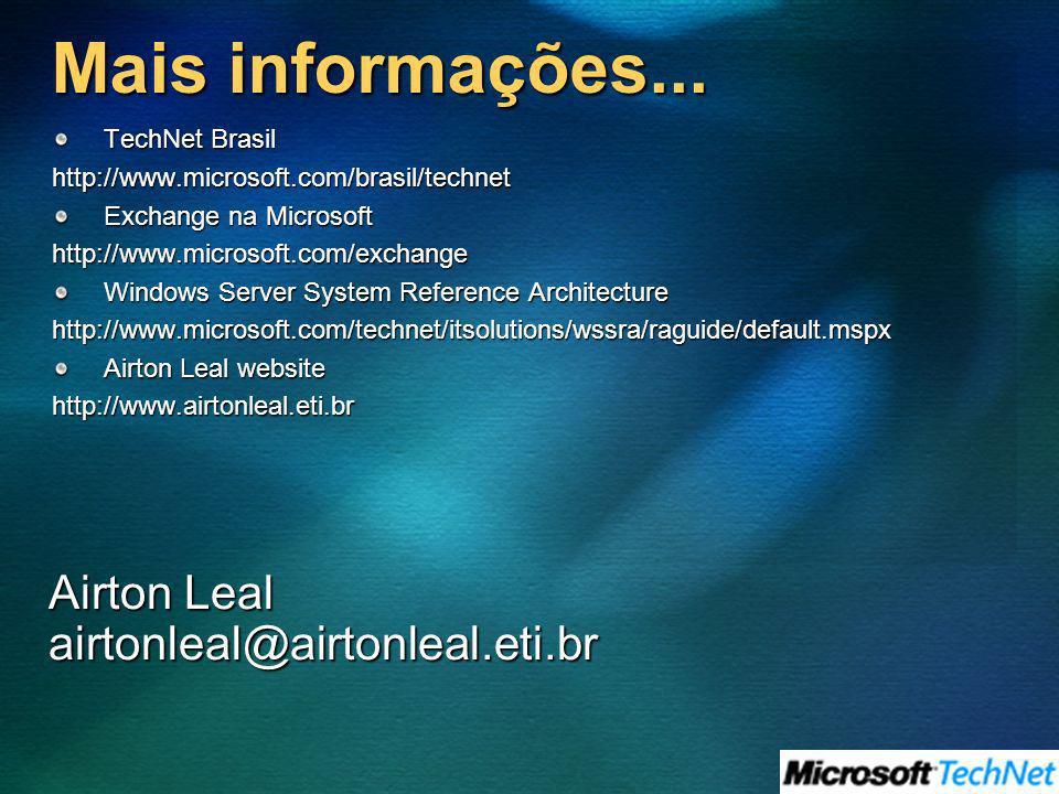 Mais informações... TechNet Brasil http://www.microsoft.com/brasil/technet Exchange na Microsoft http://www.microsoft.com/exchange Windows Server Syst