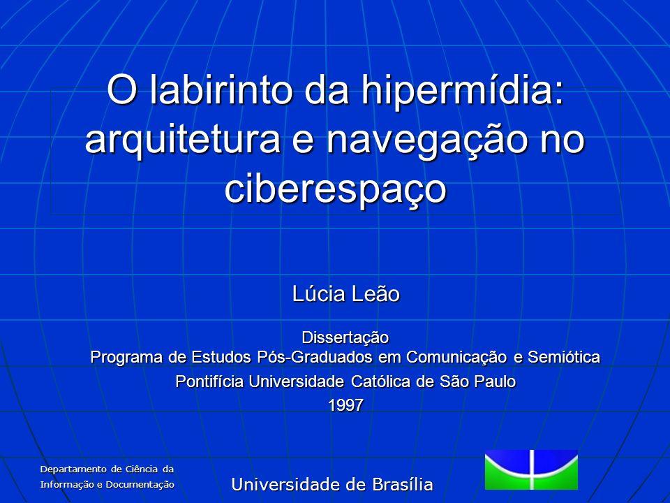 Universidade de Brasília Departamento de Ciência da Informação e Documentação O labirinto da hipermídia: arquitetura e navegação no ciberespaço Lúcia