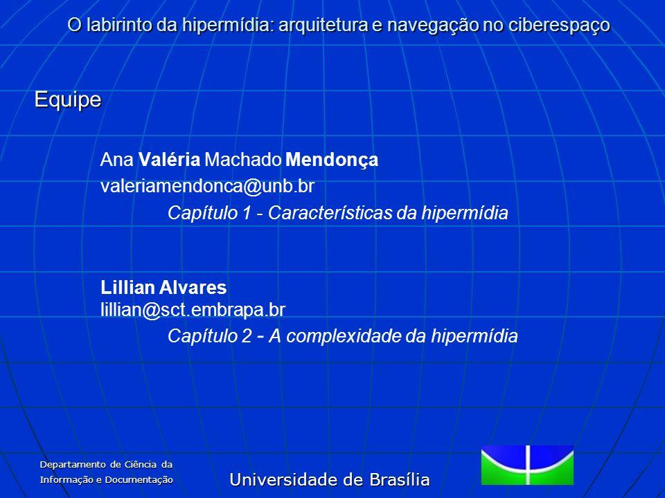 Universidade de Brasília O labirinto da hipermídia: arquitetura e navegação no ciberespaço Departamento de Ciência da Informação e Documentação Equipe