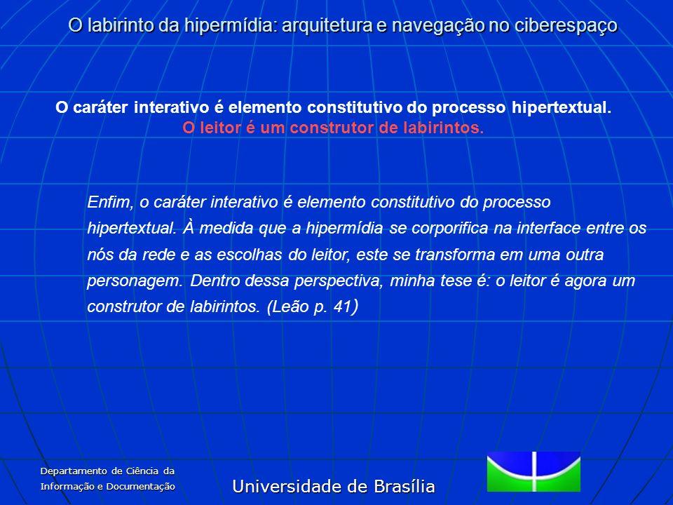 Universidade de Brasília O labirinto da hipermídia: arquitetura e navegação no ciberespaço Departamento de Ciência da Informação e Documentação O cará