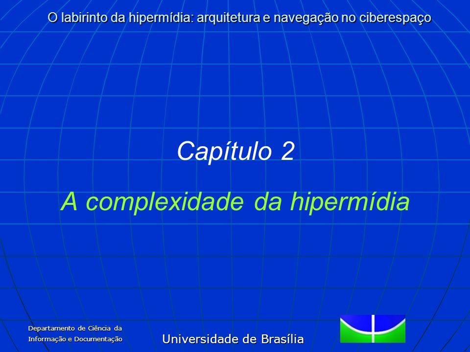 Universidade de Brasília O labirinto da hipermídia: arquitetura e navegação no ciberespaço Departamento de Ciência da Informação e Documentação Capítu