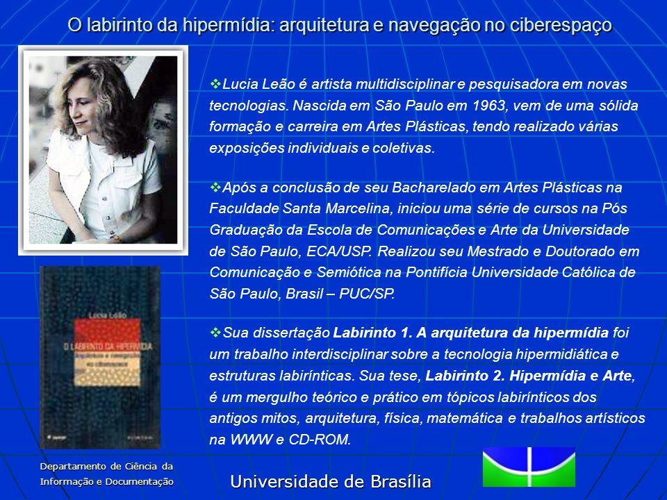 Universidade de Brasília O labirinto da hipermídia: arquitetura e navegação no ciberespaço Departamento de Ciência da Informação e Documentação Lucia