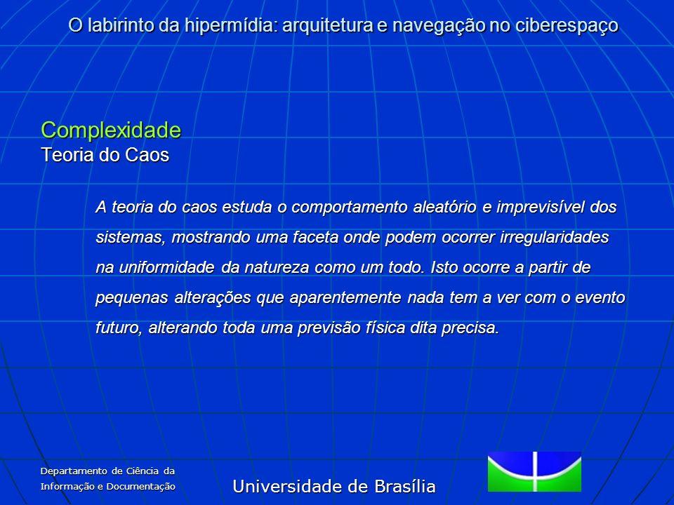 Universidade de Brasília O labirinto da hipermídia: arquitetura e navegação no ciberespaço Departamento de Ciência da Informação e Documentação Comple