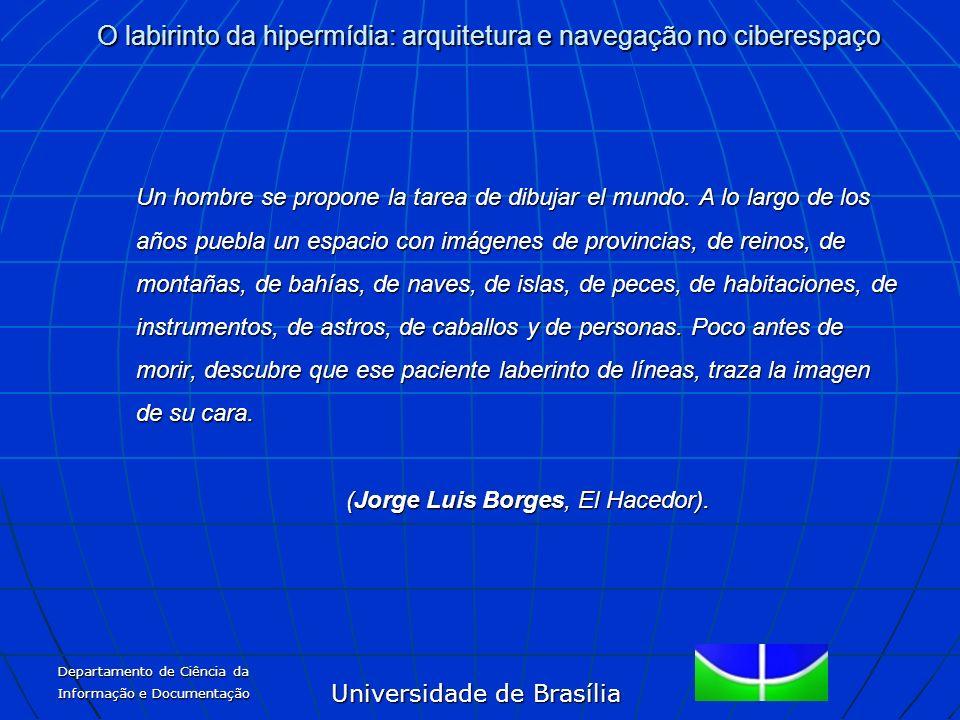 Universidade de Brasília O labirinto da hipermídia: arquitetura e navegação no ciberespaço Departamento de Ciência da Informação e Documentação Un hom