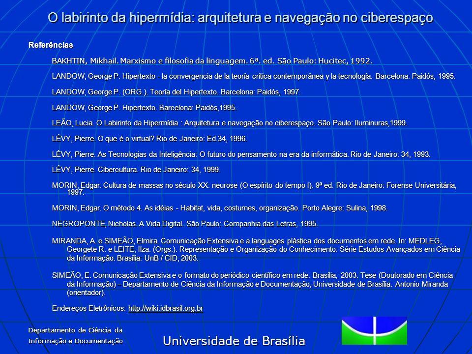 Universidade de Brasília O labirinto da hipermídia: arquitetura e navegação no ciberespaço Departamento de Ciência da Informação e Documentação Referê