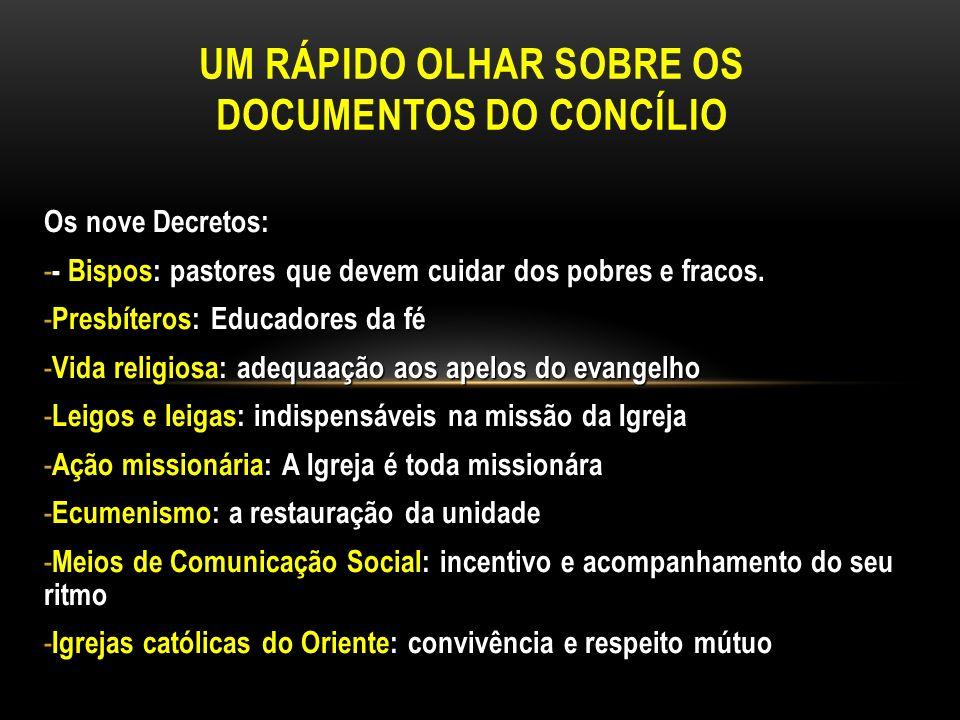 Os nove Decretos: - - Bispos: pastores que devem cuidar dos pobres e fracos. - Presbíteros: Educadores da fé - Vida religiosa: adequaação aos apelos d