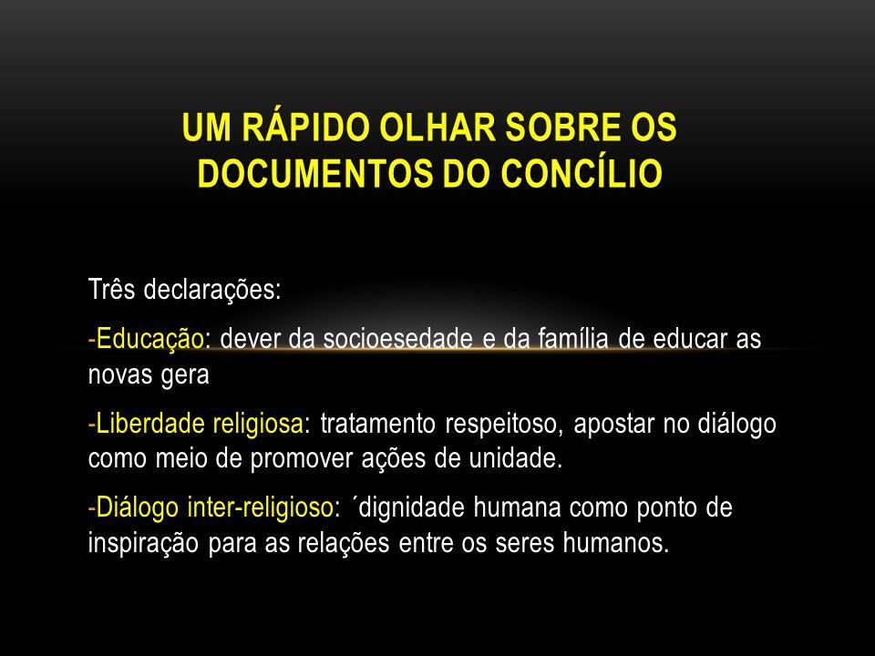 Três declarações: -Educação: dever da socioesedade e da família de educar as novas gera -Liberdade religiosa: tratamento respeitoso, apostar no diálog