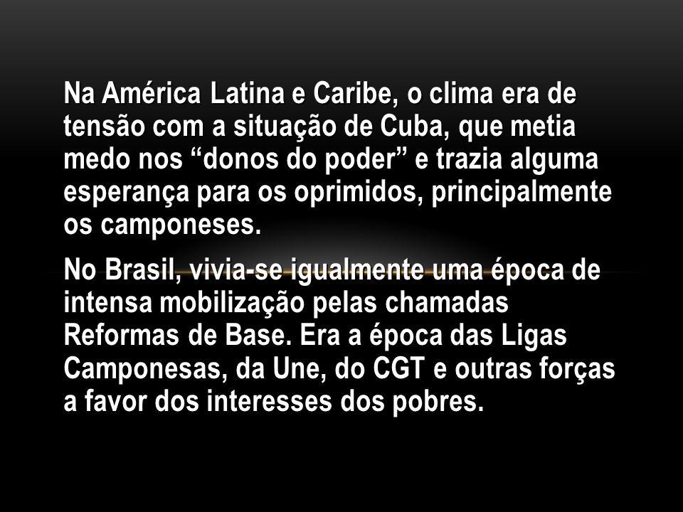Na América Latina e Caribe, o clima era de tensão com a situação de Cuba, que metia medo nos donos do poder e trazia alguma esperança para os oprimido