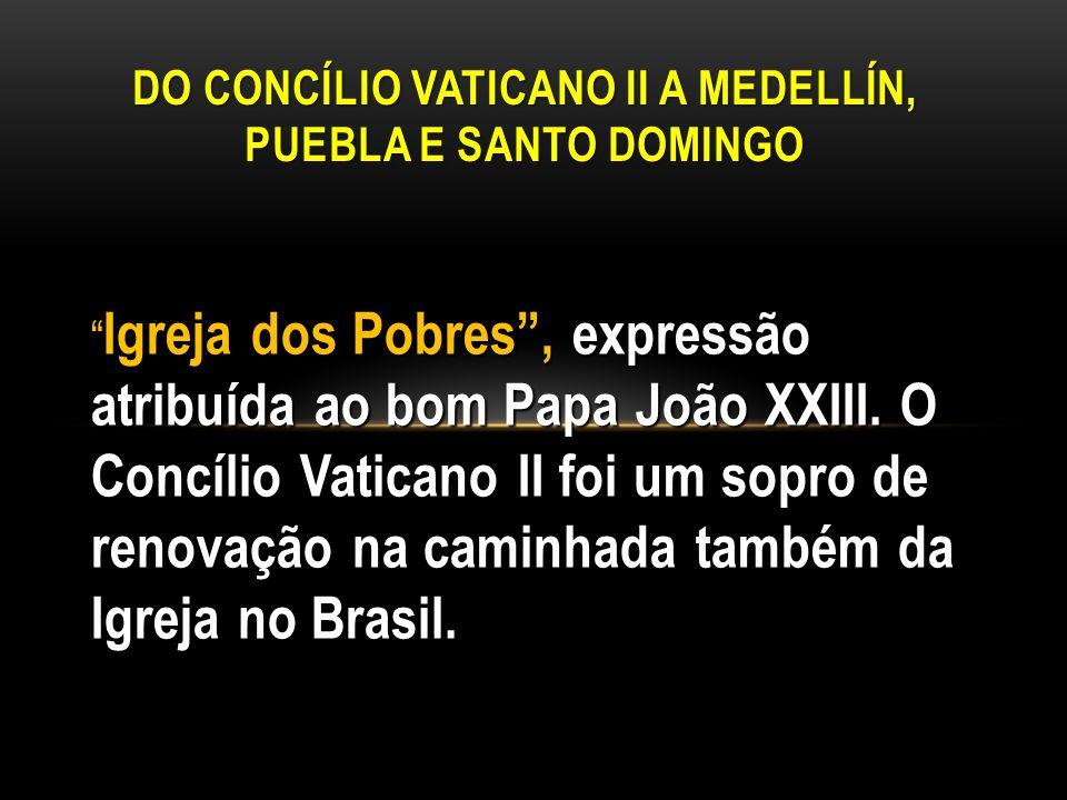 Igreja dos Pobres, expressão atribuída ao bom Papa João XXIII. O Concílio Vaticano II foi um sopro de renovação na caminhada também da Igreja no Brasi