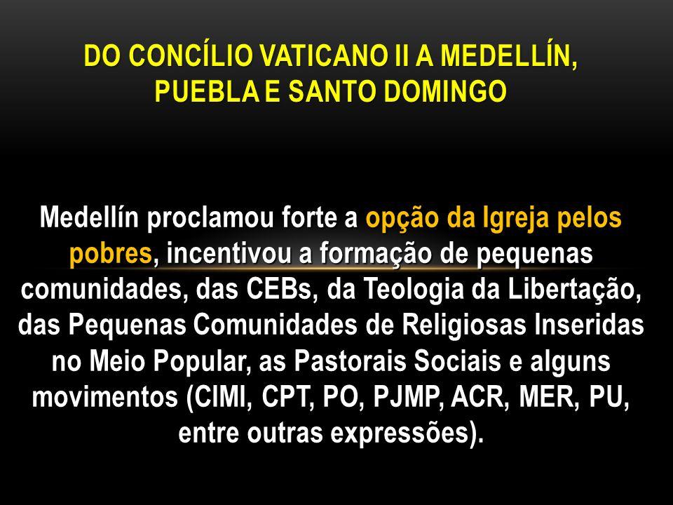 Medellín proclamou forte a opção da Igreja pelos pobres, incentivou a formação de pequenas comunidades, das CEBs, da Teologia da Libertação, das Peque