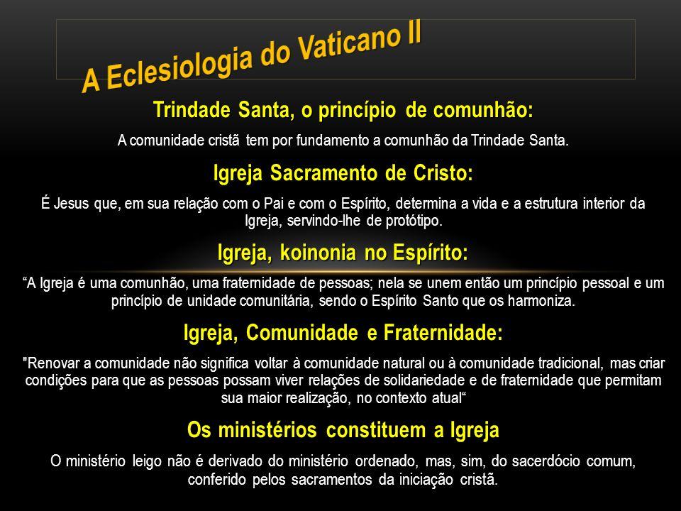 Trindade Santa, o princípio de comunhão: A comunidade cristã tem por fundamento a comunhão da Trindade Santa. Igreja Sacramento de Cristo: É Jesus que